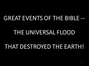 Great Events Of The Bible -- The Universal Flood That Destroyed The Earth