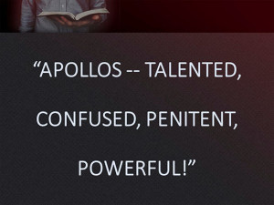 SR Apollos -- Talented, Confused, Penitent, Powerful