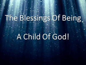 SR The Blessings Of Being A Child Of God