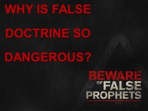 Why Is False Doctrine So Dangerous
