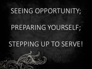 Seeing Opportunity, Preparing Yourself, Stepping Up To Serve