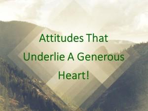 Attitudes That Underlie A Generous Heart