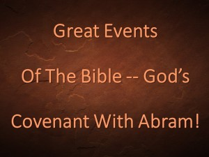 Great Events Of The Bible -- God's Covenant With Abram