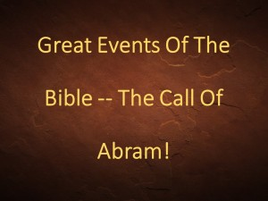 Great Events Of The Bible -- The Call Of Abram