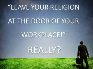 Leave Your Religion At The Door Of Your Workplace - REALLY