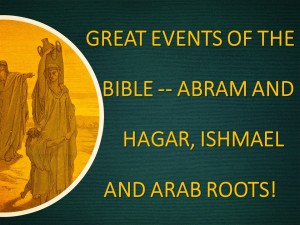 Great Events Of The Bible -- Abram And Hagar, Ishmael And Arab Roots