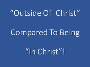 Outside Of Christ Compared To Being In Christ