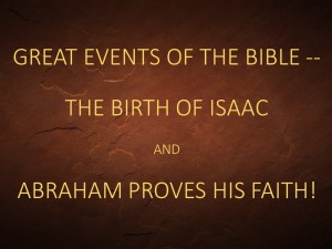 Great Events Of The Bible -- The Birth Of Isaac And Abraham Proves His Faith