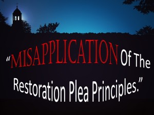 Misapplications Of The Restoration Movement Principles
