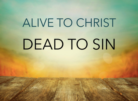 Alive in Christ Dead to Sin