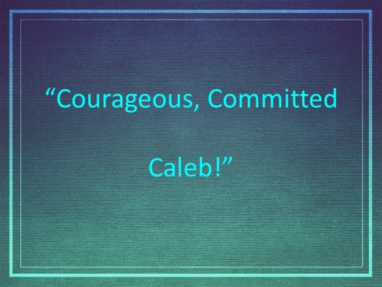 Courageous, Committed Caleb