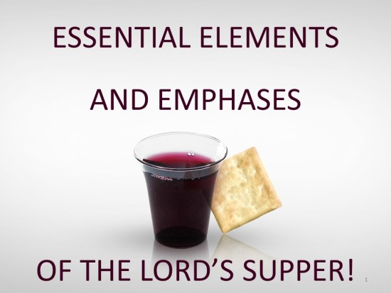 Essential Elements And Emphases Of The Lord's Supper