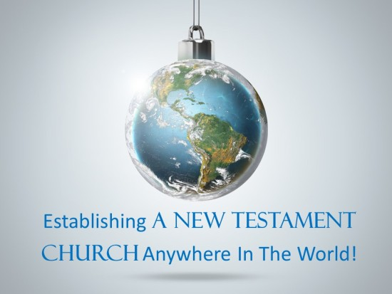 Establishing A New Testament Church Anywhere In The World