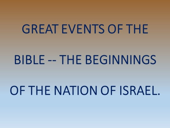 Great Events Of The Bible -- The Beginnings Of The Nation Of Israel