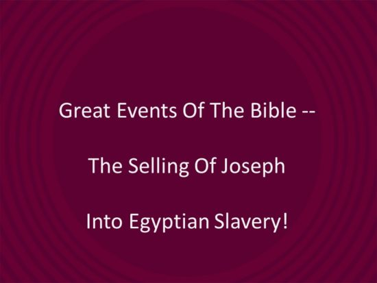 Great Events Of The Bible -- The Selling Of Joseph Into Egyptian Slavery