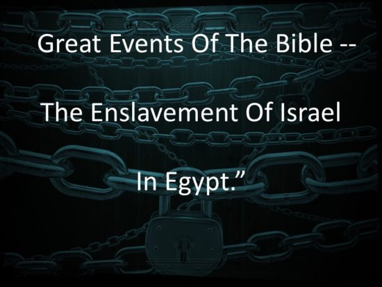 Great Events Of The Bible -- The Enslavement Of Israel In Egypt