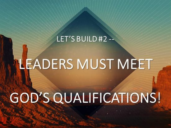 Let's Build #2 -- Leaders Must Meet God's Qualifications