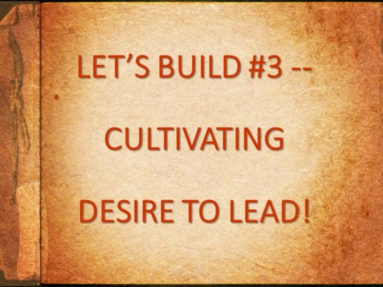 Let's Build #3 -- Cultivating Desire To Lead