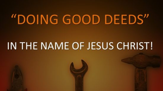 Doing Good Deeds In The Name Of Jesus Christ