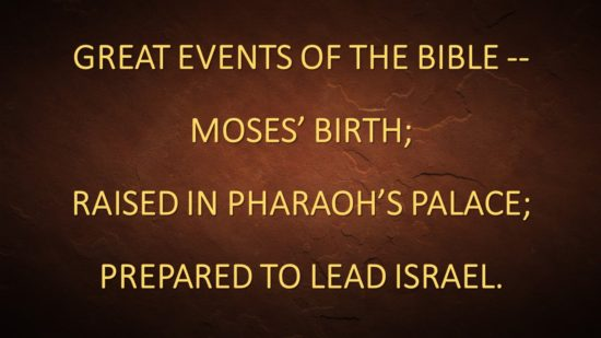 Great Events Of The Bible -- Moses' Birth_ Raised In Pharaoh's Palace_ Prepared To Lead Israel