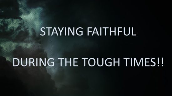 Staying Faithful During The Tough Times