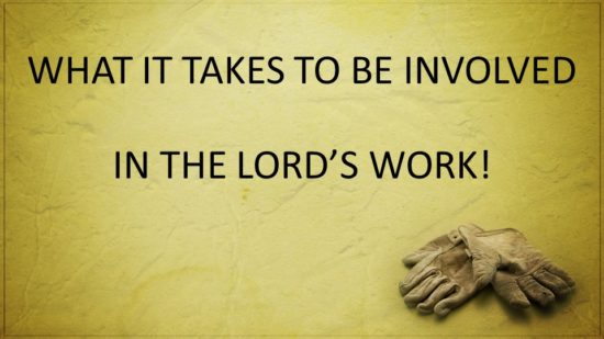 What It Takes To Be Involved In The Lord's Work