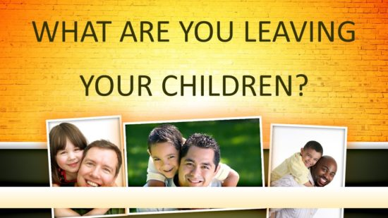 what-are-you-leaving-your-children