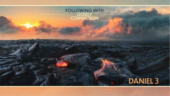 Molten Lava with Following With Godly Conviction - Daniel 3